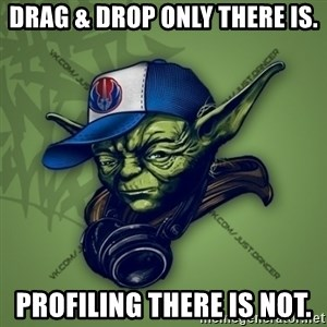 Street Yoda - Drag & drop only there is. Profiling there is not.
