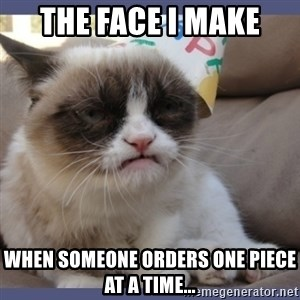 Birthday Grumpy Cat - The face I make When someone orders one piece at a time...