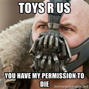 Bane - Toys r us You have my permission to die