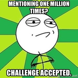 Challenge Accepted 2 - Mentioning one million times? Challenge accepted.