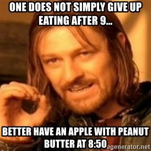 ODN - One does not simply give up eating after 9... Better have an apple with peanut butter at 8:50