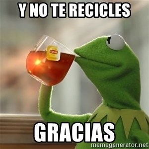 Kermit The Frog Drinking Tea - Y no te recicles Gracias