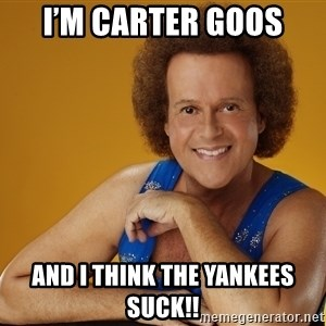 Gay Richard Simmons - I'm Carter Goos And I think the Yankees suck!!