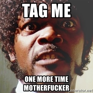 Mad Samuel L Jackson - tag me  one more time motherfucker