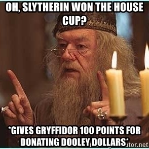 dumbledore fingers - oh, slytherin won the house cup? *Gives gryffidor 100 points for donating dooley dollars*