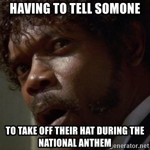 Angry Samuel L Jackson - Having to tell somone To take off their hat during the National Anthem