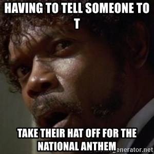 Angry Samuel L Jackson - Having to tell someone to t Take their hat off for the National Anthem