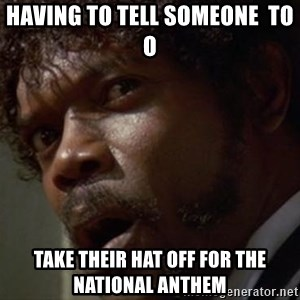 Angry Samuel L Jackson - Having to tell someone  to o  Take their hat off for the National Anthem