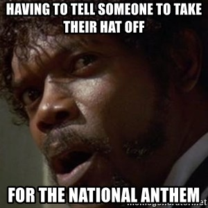 Angry Samuel L Jackson - Having to tell someone to take their hat off for the National Anthem