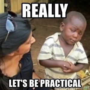Skeptical african kid  - really  let's be practical