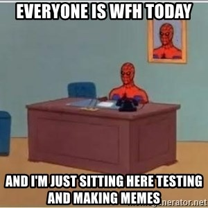 Spiderman Desk - Everyone is WFH today and i'm just sitting here testing and making memes