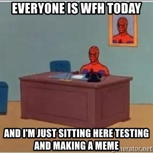 Spiderman Desk - Everyone is WFH today And I'm just sitting here testing and making a meme