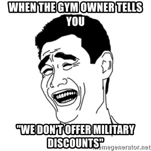 "FU*CK THAT GUY - When the gym owner tells you ""We don't offer military discounts"""