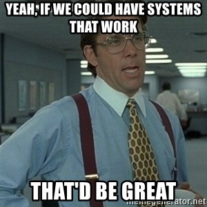 Office Space Boss - Yeah, if we could have systems that work That'd be great
