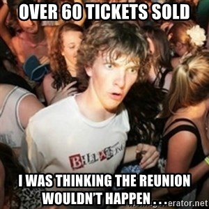 Sudden clarity clarence - Over 60 tickets sold I was thinking the reunion wouldn't happen . . .