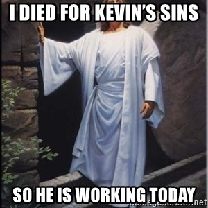 Hell Yeah Jesus - I died for Kevin's sins So he is working today