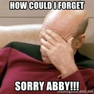 Face Palm - How could I forget SOrry Abby!!!