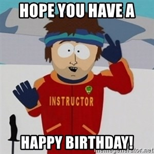 SouthPark Bad Time meme - Hope you have a  Happy Birthday!