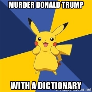 Pokemon Logic  - murder donald trump with a dictionary