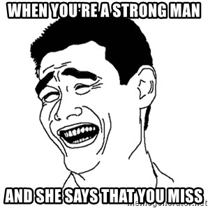 Asian Troll Face - When you're a strong man And she says that you miss