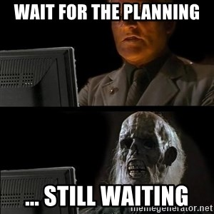 Waiting For - Wait for the planning ... still waiting