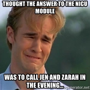 James Van Der Beek - Thought the answer to the NICU module Was to call Jen and Zarah in the evening...