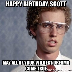 Napoleon Dynamite - Happy Birthday, Scott May all of your wildest dreams come true