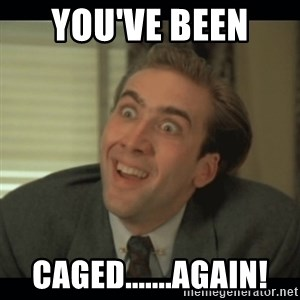 Nick Cage - You've been  Caged.......Again!
