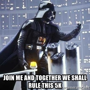 Darth Vader Shaking Fist - Join me and together we shall rule this 5k