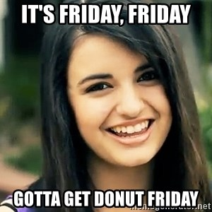 Rebecca Black Fried Egg - It's friday, friday gotta get donut friday