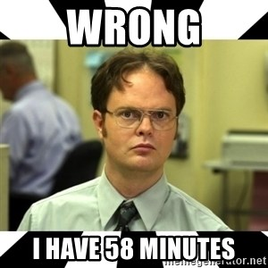 Dwight from the Office - WRONG I HAVE 58 MINUTES