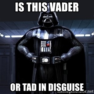 Darth Vader - Is this Vader Or Tad in disguise