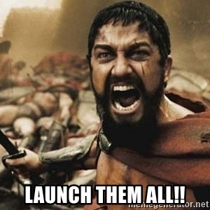 300 - LAUNCH THEM ALL!!