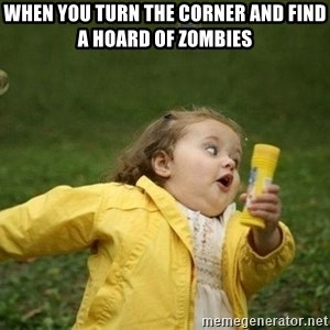 Little girl running away - when you turn the corner and find a hoard of zombies