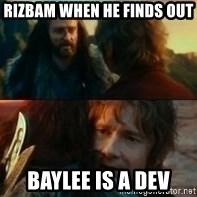 Never Have I Been So Wrong - Rizbam when he finds out  Baylee is a dev
