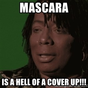 Rick James - Mascara is a hell of a cover up!!!