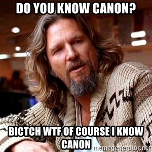 Big Lebowski - Do you know canon? Bictch wtf of course I know canon