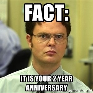 Dwight Schrute - FACT: It is your 2 year anniversary