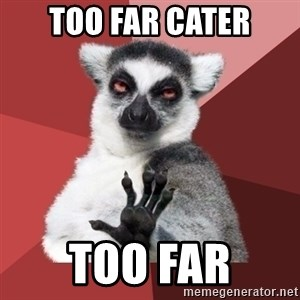 Chill Out Lemur - Too far Cater Too far
