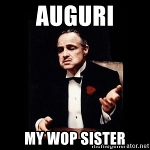 The Godfather - Auguri My wop sister