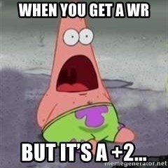 D Face Patrick - When you get a WR  but it's a +2...