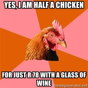 Anti Joke Chicken - Yes, I am half a chicken For just R 78 with a glass of wine