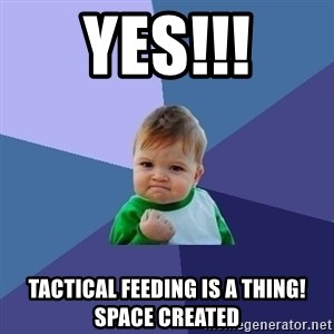 Success Kid - Yes!!! Tactical Feeding is a thing! Space created