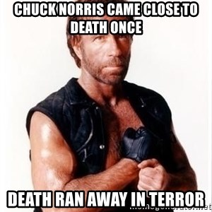 Chuck Norris Meme - chuck norris came close to death once death ran away in terror