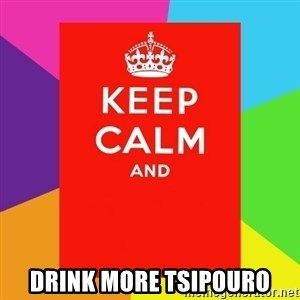 Keep calm and - Drink more Tsipouro