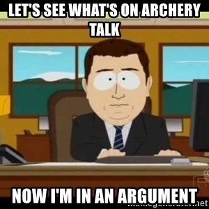 south park aand it's gone - Let's See What's On Archery Talk Now I'm In An Argument