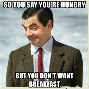 MR bean - So you say you're hungry But you don't want breakfast