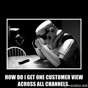 Sad Trooper - How do i get One Customer View across all channels..