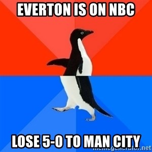 Socially Awesome Awkward Penguin - Everton is on NBC Lose 5-0 to Man City