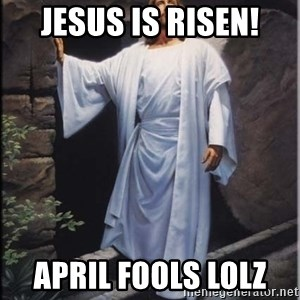 Hell Yeah Jesus - Jesus is risen! April fools lolz